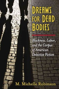 Dreams for Dead Bodies by M. Michelle Robinson (9780472119813) - HardCover - Reference