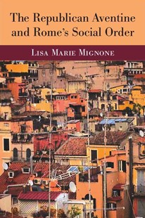 The Republican Aventine and Rome's Social Order by Lisa Mignone (9780472119882) - HardCover - History Ancient & Medieval History
