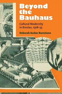 Beyond the Bauhaus by Deborah Ascher Barnstone (9780472119905) - HardCover - Art & Architecture Architecture