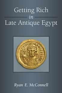 Getting Rich in Late Antique Egypt by Ryan Mcconnell (9780472130382) - HardCover - Business & Finance Ecommerce