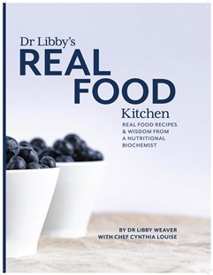 Dr Libby's Real Food Kitchen by Dr. Libby Weaver, Chef Cynthia Louise (9780473411541) - Address Book - Health & Wellbeing General Health
