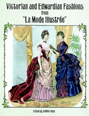 Victorian and Edwardian Fashions from &quote;La Mode Illustrée&quote;
