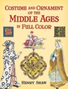 (ebook) Costume and Ornament of the Middle Ages in Full Color - Art & Architecture Art History