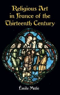 (ebook) Religious Art in France of the Thirteenth Century - Art & Architecture Architecture