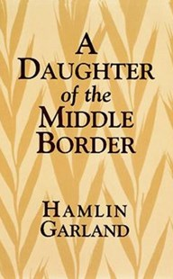 (ebook) A Daughter of the Middle Border - Biographies General Biographies