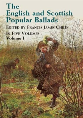 The English and Scottish Popular Ballads, Vol. 1