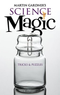 Martin Gardner's Science Magic