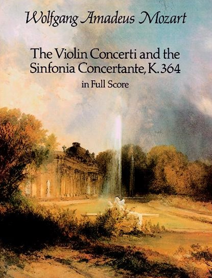 The Violin Concerti and the Sinfonia Concertante, K. 364, in Full Score