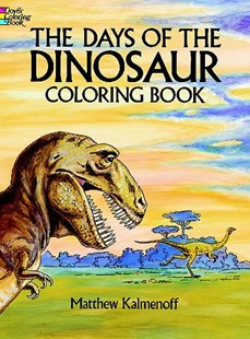 Days of the Dinosaur Coloring Book by MATTHEW KALMENOFF (9780486253596) - PaperBack - Non-Fiction Animals