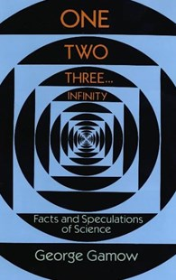One Two Three . . . Infinity: Facts and Speculations of Science by GEORGE GAMOW (9780486256641) - PaperBack - Science & Technology Astronomy