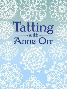 Tatting with Anne Orr by ANNE ORR (9780486259826) - PaperBack - Craft & Hobbies Needlework