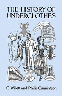 History of Underclothes by C. WILLETT CUNNINGTON, P. E. Cunnington (9780486271248) - PaperBack - Art & Architecture Art History