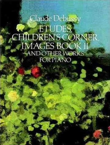 Etudes, Children's Corner, Images and Other Works for Piano