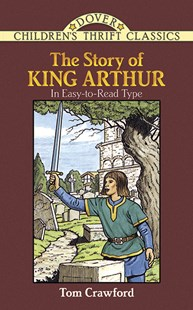 Story of King Arthur by TOM CRAWFORD, John Green (9780486283470) - PaperBack - Children's Fiction Classics