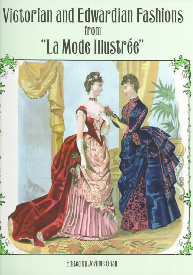 Victorian and Edwardian Fashions from &quote;La Mode Illustree&quote;