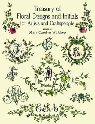 Treasury of Floral Designs and Initials for Artists and Craftspeople