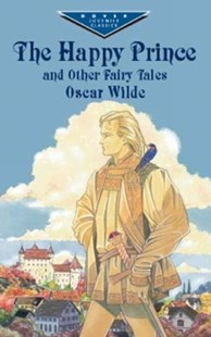 Happy Prince and Other Fairy Tales by OSCAR WILDE, Oscar Wilde (9780486417233) - PaperBack - Children's Fiction Older Readers (8-10)