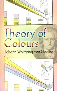 Theory of Colours by JOHANN WOLFGANG VON GOETHE, Charles L. Eastlake, Johann Wolfgang von Goethe (9780486448053) - PaperBack - Art & Architecture Art Technique