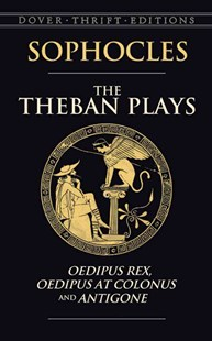 Theban Plays: Oedipus Rex, Oedipus at Colonus and Antigone by SOPHOCLES, George Young (9780486450490) - PaperBack - Modern & Contemporary Fiction Literature