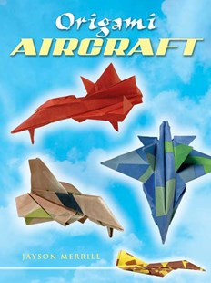 Origami Aircraft by JAYSON MERRILL (9780486450629) - PaperBack - Craft & Hobbies Papercraft