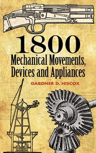 1800 Mechanical Movements, Devices and Appliances by GARDNER D. HISCOX (9780486457437) - PaperBack - Science & Technology Engineering