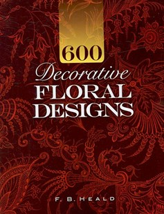 600 Decorative Floral Designs by F. B HEALD (9780486465289) - PaperBack - Art & Architecture Art History