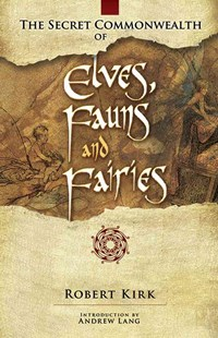Secret Commonwealth of Elves, Fauns and Fairies by ROBERT KIRK, Andrew Lang, R. B. Cunninghame Graham (9780486466118) - PaperBack - Health & Wellbeing Mindfulness