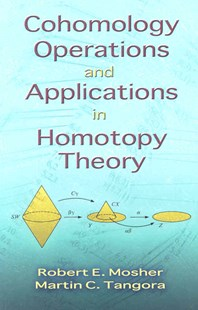 Cohomology Operations and Applications in Homotopy Theory by Robert E. Mosher, Martin C. Tangora, Mathematics (9780486466644) - PaperBack - Science & Technology Mathematics