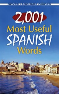2,001 Most Useful Spanish Words by PABLO GARCIA LOAEZA, Pablo García Loaeza (9780486476162) - PaperBack - Language European Languages