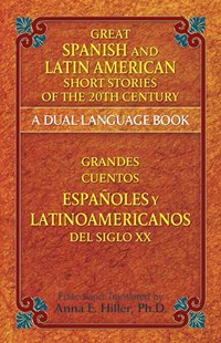 Great Spanish and Latin American Short Stories of the 20th Century/Grandes cuentos espanoles y latinoamericanos del siglo XX by ANNA HILLER, Ann Hiller (9780486476247) - PaperBack - Language