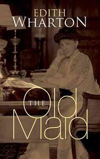 Old Maid by EDITH WHARTON, Roxana Robinson (9780486476858) - PaperBack - Classic Fiction