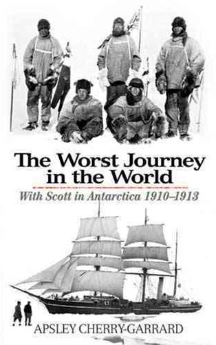 Worst Journey in the World: With Scott in Antarctica 1910-1913
