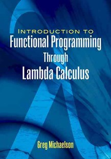 Introduction to Functional Programming Through Lambda Calculus by GREG MICHAELSON (9780486478838) - PaperBack - Computing Programming