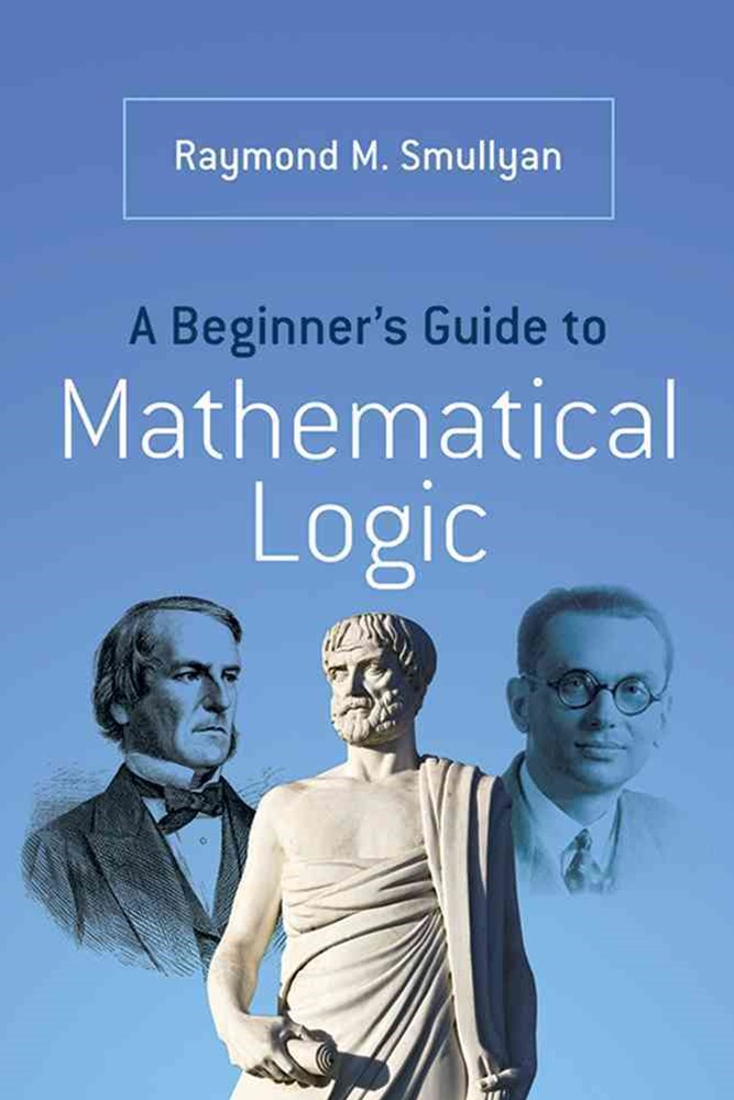 Beginner's Guide to Mathematical Logic