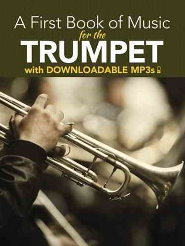 First Book of Music for the Trumpet with Downloadable MP3s