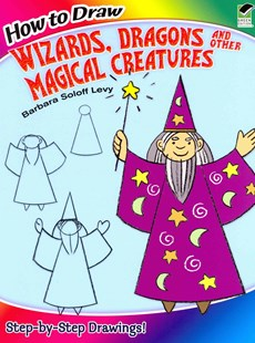 How to Draw Wizards, Dragons and Other Magical Creatures by BARBARA SOLOFF LEVY (9780486499284) - PaperBack - Children's Fiction Intermediate (5-7)