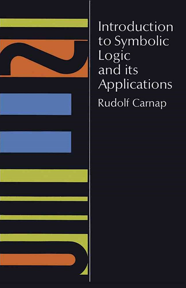 Introduction to Symbolic Logic and Its Applications