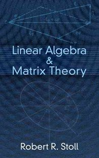 Linear Algebra and Matrix Theory by ROBERT R. STOLL (9780486623184) - PaperBack - Science & Technology Mathematics