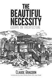 Beautiful Necessity by CLAUDE BRAGDON, Joan Shelley Rubin, A. Joan Saab (9780486795089) - PaperBack - Art & Architecture Architecture