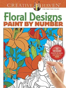 Creative Haven Floral Designs Paint by Number by JESSICA MAZURKIEWICZ (9780486803784) - PaperBack - Art & Architecture Art Technique