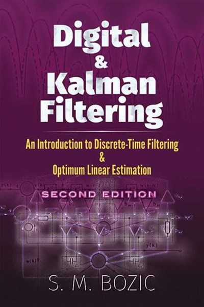 Digital and Kalman Filtering: An Introduction to Discrete-Time Filtering and Optimim Linear Estimat
