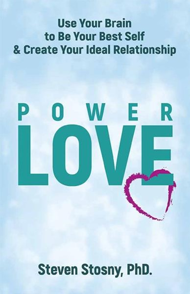Power of Love: Use Your Brain to Be Your Best Self and Create Your Ideal Relationship