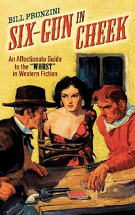 "Six-Gun in Cheek: An Affectionate Guide to the ""Worst"" in Western Fiction by BILL PRONZINI (9780486820347) - PaperBack - Modern & Contemporary Fiction General Fiction"