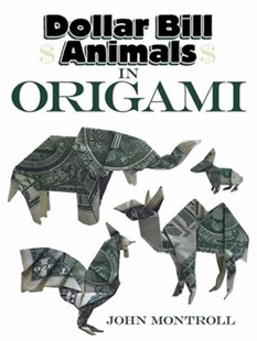 Dollar Bill Animals in Origami by JOHN MONTROLL (9780486824062) - PaperBack - Craft & Hobbies Papercraft