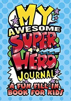 My Awesome Super Hero Journal: A Fun Fill-in Book for Kids