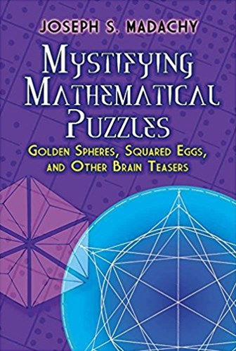 Mystifying Mathematical Puzzles: Golden Spheres, Squared Eggs and Other Brain Teasers