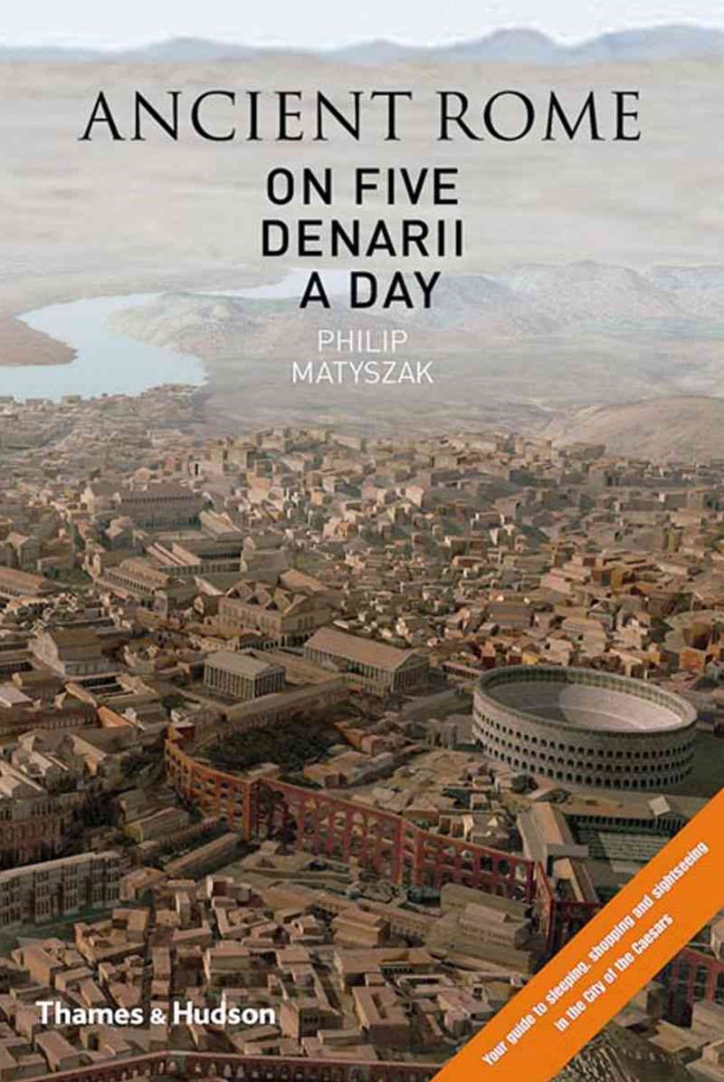 Ancient Rome on 5 Denarii a Day: Guide to Sightseeing, Shopping e