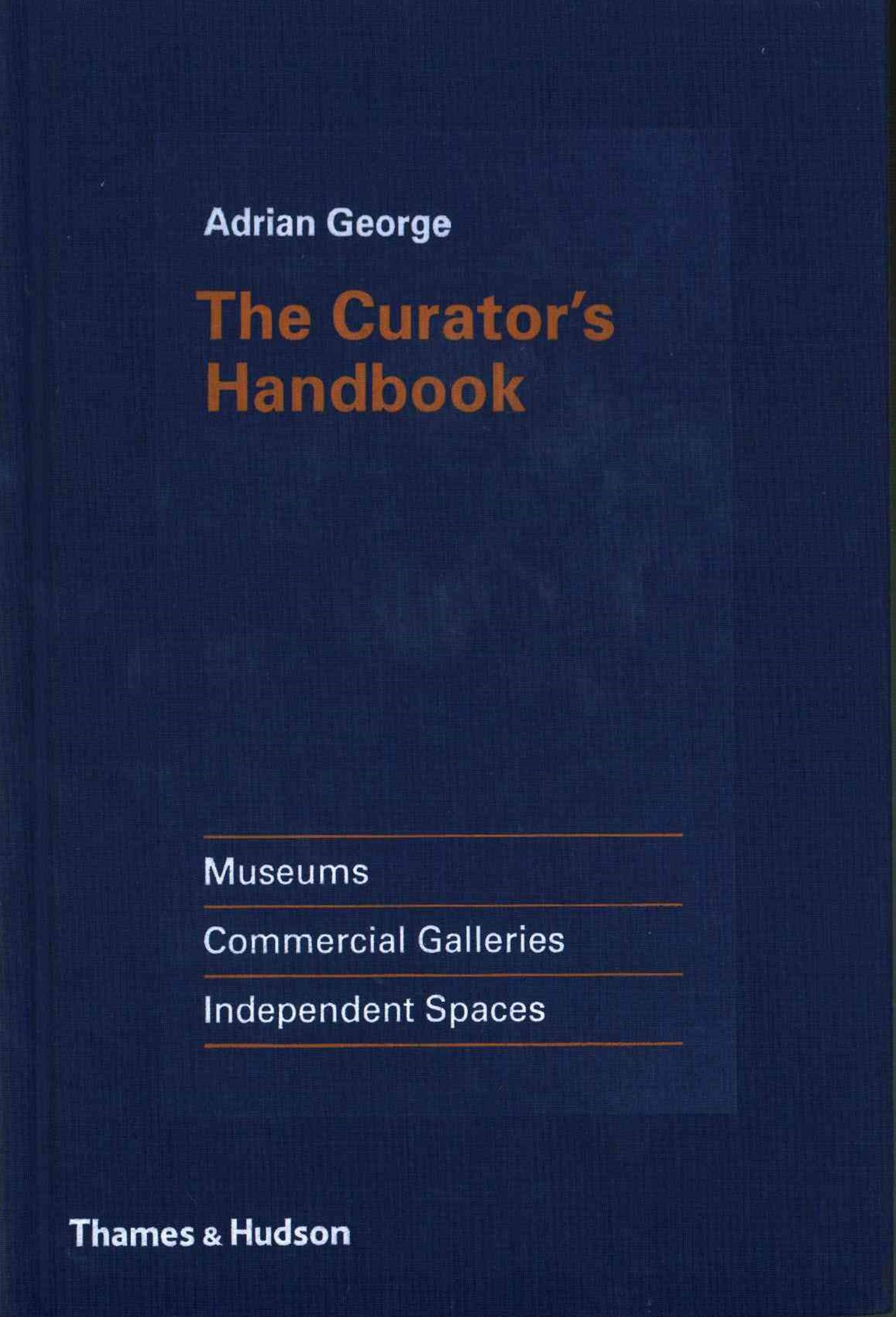 Curator's Handbook: Museums, Commercial Galleries, Independent Spaces