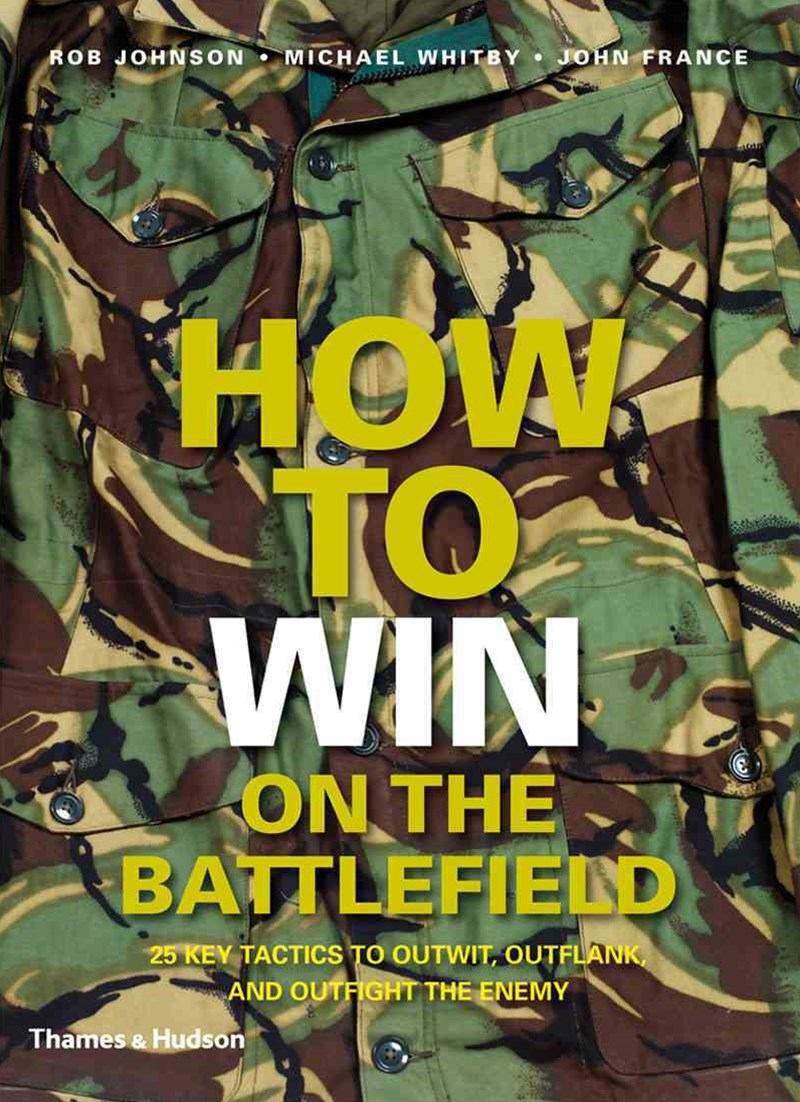 How to Win on the Battlefield: 25 Key Tactics of all Time