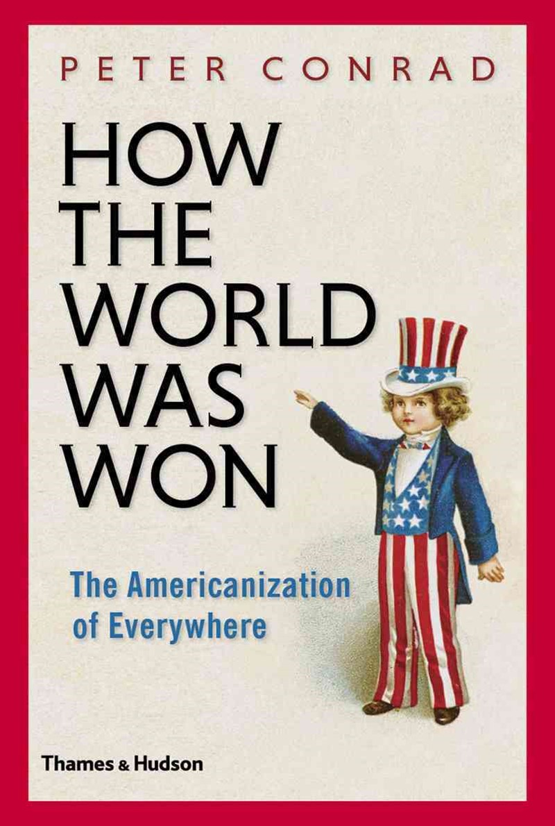 How the World Was Won: The Americanisation of Everywhere
